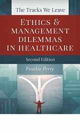 9781567935783-1567935788-The Tracks We Leave: Ethics and Management Dilemmas in Healthcare, Second Edition (ACHE Management)