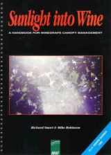 9781875130108-1875130101-Sunlight Into Wine; A Handbook for Wine Grape Canopy Arrangement.