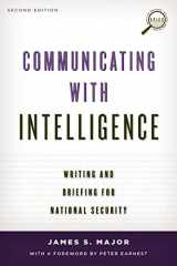 9781442226623-1442226625-Communicating with Intelligence: Writing and Briefing for National Security (Security and Professional Intelligence Education Series)