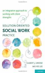 9780195162622-0195162625-Solution-Oriented Social Work Practice: An Integrative Approach to Working with Client Strengths