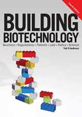 9781934899298-1934899291-Building Biotechnology: Biotechnology Business, Regulations, Patents, Law, Policy and Science