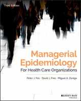 9781119398813-1119398819-Managerial Epidemiology for Health Care Organizations (Public Health/Epidemiology and Biostatistics)