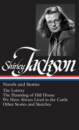 9781598530728-1598530720-Shirley Jackson: Novels and Stories (The Lottery / The Haunting of Hill House / We Have Always Lived in the Castle)