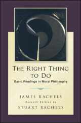 9780078119088-0078119081-The Right Thing To Do: Basic Readings in Moral Philosophy