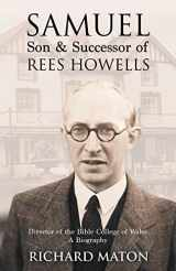 9781907066146-1907066144-Samuel, Son and Successor of Rees Howells: Director of the Bible College of Wales - A Biography