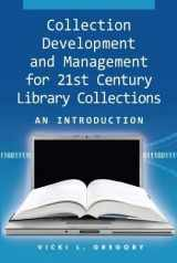 9781555706517-1555706517-Collection Development and Management for 21st Century Library Collections: An Introduction