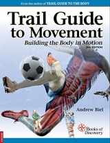 9780998785059-0998785059-Trail Guide to Movement (Building the Body in Motion)