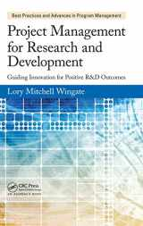 9781466596290-1466596295-Project Management for Research and Development: Guiding Innovation for Positive R&D Outcomes (Best Practices in Portfolio, Program, and Project Management)
