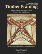 9781889269030-1889269034-Advanced Timber Framing: Joinery, Design & Construction of Timber Frame Roof Systems: Exploring the Seven Planes of Compound Joinery