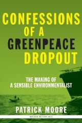 9780986480829-0986480827-Confessions of a Greenpeace Dropout: The Making of a Sensible Environmentalist