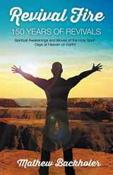 9781907066061-1907066063-Revival Fire - 150 Years of Revivals, Spiritual Awakenings and Moves of the Holy Spirit: Days of Heaven on Earth!