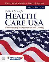 9781284114676-1284114678-Sultz & Young's Health Care USA: Understanding Its Organization and Delivery