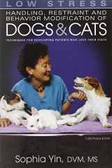9780964151840-0964151847-Low Stress Handling Restraint and Behavior Modification of Dogs & Cats: Techniques for Developing Patients Who Love Their Visits