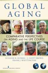 9780826105462-0826105467-Global Aging: Comparative Perspectives on Aging and the Life Course