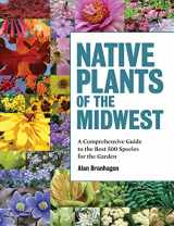 9781604695939-1604695935-Native Plants of the Midwest: A Comprehensive Guide to the Best 500 Species for the Garden