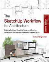 9781119383635-1119383633-The SketchUp Workflow for Architecture: Modeling Buildings, Visualizing Design, and Creating Construction Documents with SketchUp Pro and LayOut