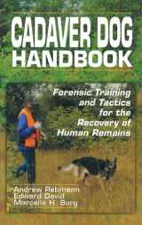 9780849318863-0849318866-Cadaver Dog Handbook: Forensic Training and Tactics for the Recovery of Human Remains
