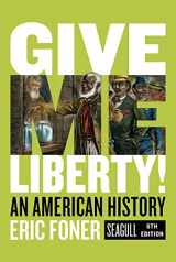 9780393418224-0393418227-Give Me Liberty!: An American History (Seagull Sixth Edition) (Vol. Combined Volume)