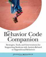 9781612507514-1612507514-The Behavior Code Companion: Strategies, Tools, and Interventions for Supporting Students with Anxiety-Related or Oppositional Behaviors
