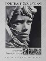 9780975506509-0975506501-Portrait Sculpting: Anatomy & Expressions in Clay