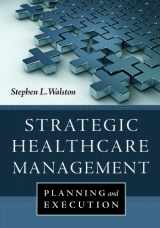 9781567936001-1567936008-Strategic Healthcare Management: Planning and Execution