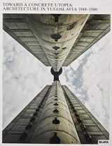 9781633450516-1633450511-Toward a Concrete Utopia: Architecture in Yugoslavia, 1948–1980