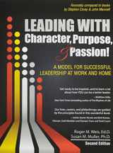 9781465241573-1465241574-Leading with Character, Purpose, AND Passion! A Model for Successful Leadership at Work and Home