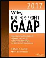 9781119385363-1119385369-Wiley Not-for-Profit GAAP 2017: Interpretation and Application of Generally Accepted Accounting Principles (Wiley Regulatory Reporting)
