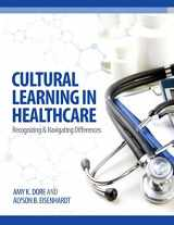 9780991607143-0991607147-Cultural Learning in Healthcare: Recognizing and Managing Differences