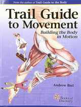 9780991466627-0991466624-Trail Guide to Movement: Building the Body in Motion