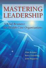 9781284043235-1284043231-Mastering Leadership: A Vital Resource for Health Care Organizations