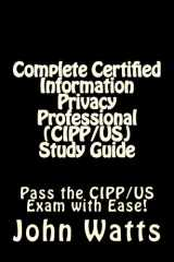 9781536853582-1536853585-Complete Certified Information Privacy Professional (CIPP/US) Study Guide: Pass the Certification Foundation Exam with Ease!