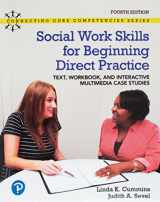 9780134894669-0134894669-Social Work Skills for Beginning Direct Practice: Text, Workbook and Interactive Multimedia Case Studies (Connecting Core Competencies)