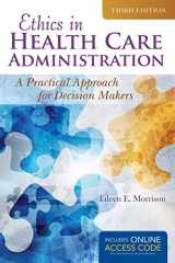 9781284070651-1284070654-Ethics in Health Administration: A Practical Approach for Decision Makers