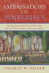 9780742551695-0742551695-Ambassadors in Pinstripes: The Spalding World Baseball Tour and the Birth of the American Empire