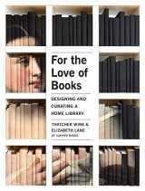 9781423652151-1423652150-For the Love of Books: Designing and Curating a Home Library