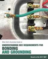 9780986353437-0986353434-Mike Holt's Illustrated Guide to Understanding NEC Requirements for Bonding and Grounding Based on the 2017 NEC