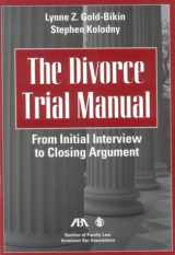 9781590312377-1590312376-The Divorce Trial Manual: From Initial Interview to Closing Argument