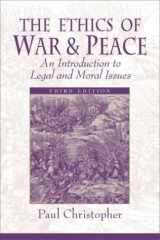 9780130923837-0130923834-The Ethics of War and Peace: An Introduction to Legal and Moral Issues (3rd Edition)