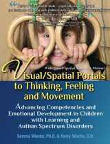 9780578111285-0578111284-Visual/Spatial Portals to Thinking, Feeling and Movement: Advancing Competencies and Emotional Development in Children with Learning and Autism Spectrum Disorders