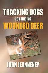 9780972508926-0972508929-Tracking Dogs for Finding Wounded Deer