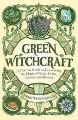 9781646115648-1646115643-Green Witchcraft: A Practical Guide to Discovering the Magic of Plants, Herbs, Crystals, and Beyond
