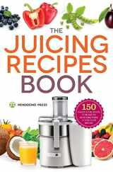 9781623154035-1623154030-The Juicing Recipes Book: 150 Healthy Juicer Recipes to Unleash the Nutritional Power of Your Juicing Machine