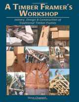 9781889269009-188926900X-A Timber Framer's Workshop: Joinery & Design Essentials for Building Traditional Timber Frames