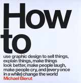 9780062413901-0062413902-How to Use Graphic Design to Sell Things, Explain Things, Make Things Look Better, Make People Laugh, Make People Cry, and (Every Once in a While) Change the World