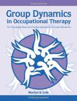 9781617110115-1617110116-Group Dynamics in Occupational Therapy: The Theoretical Basis and Practice Application of Group Intervention