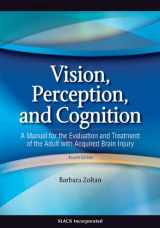 9781556427381-1556427387-Vision, Perception, and Cognition: A Manual for the Evaluation and Treatment of the Adult with Acquired Brain Injury