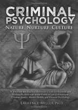 9780398087159-0398087156-Criminal Psychology: Nature, Nurture, Culture: A Textbook and Practical Reference Guide for Students and Working Professionals in the Fields of Law Enforcement, Criminal J