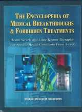 9780974985930-0974985937-The Encyclopedia of Medical Breakthroughs & Forbidden Treatments: Health Secrets & Little-Known Therapies for Specific Health Conditions from A-to-Z