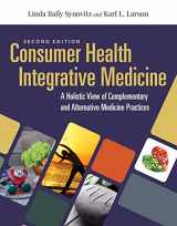 9781284144123-1284144127-Consumer Health & Integrative Medicine: A Holistic View of Complementary and Alternative Medicine Practice